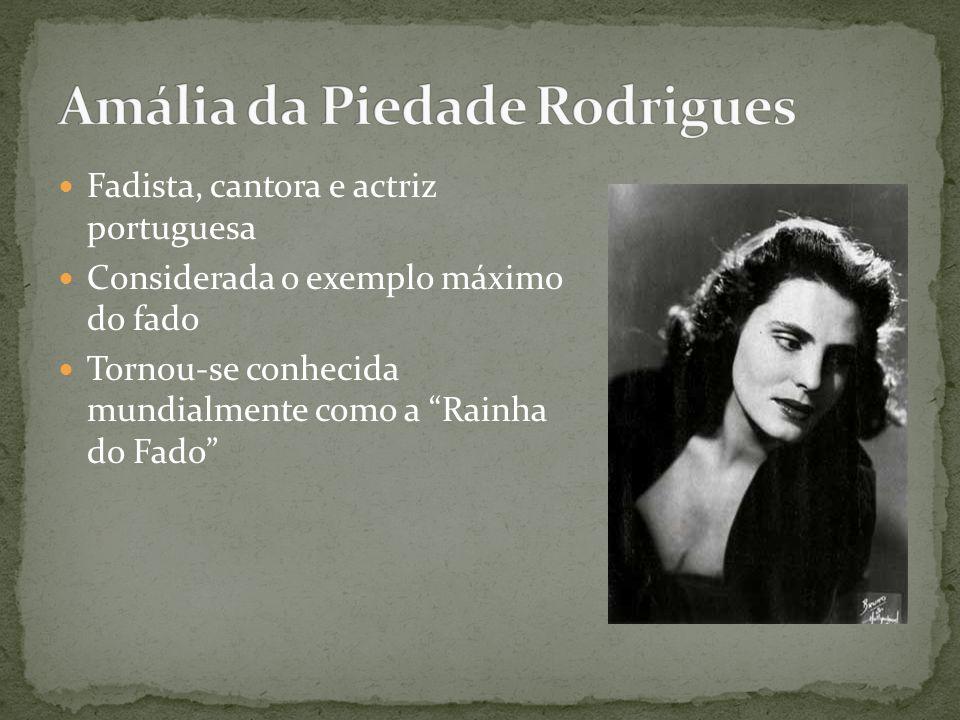  Fadista, cantora e actriz portuguesa  Considerada o exemplo máximo do fado  Tornou-se conhecida mundialmente como a Rainha do Fado