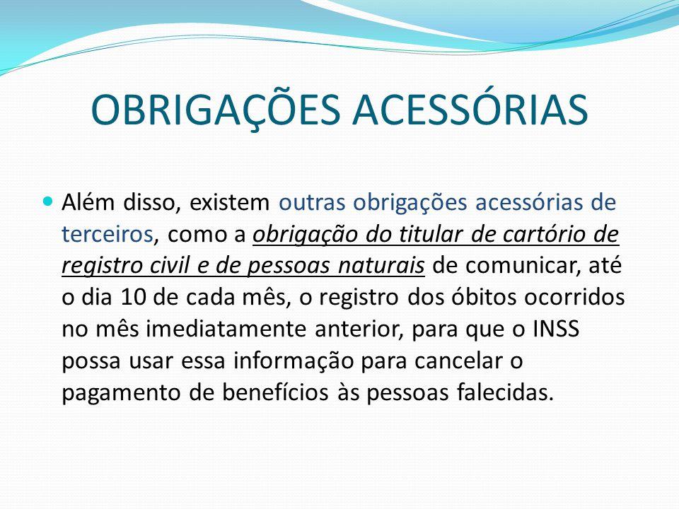 OBRIGAÇÕES ACESSÓRIAS  Além disso, existem outras obrigações acessórias de terceiros, como a obrigação do titular de cartório de registro civil e de