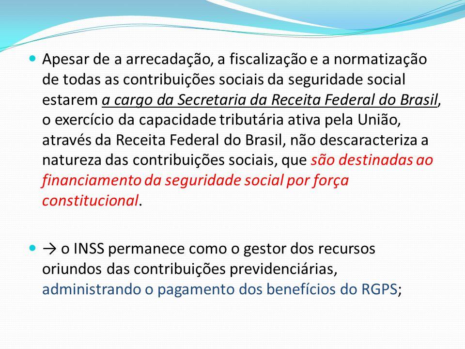  Apesar de a arrecadação, a fiscalização e a normatização de todas as contribuições sociais da seguridade social estarem a cargo da Secretaria da Rec