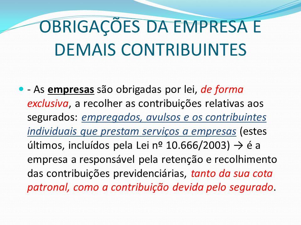 OBRIGAÇÕES DA EMPRESA E DEMAIS CONTRIBUINTES  - As empresas são obrigadas por lei, de forma exclusiva, a recolher as contribuições relativas aos segu