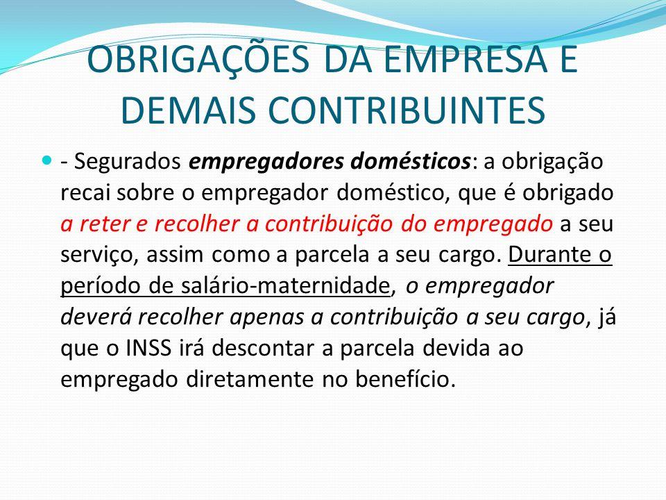 OBRIGAÇÕES DA EMPRESA E DEMAIS CONTRIBUINTES  - Segurados empregadores domésticos: a obrigação recai sobre o empregador doméstico, que é obrigado a r