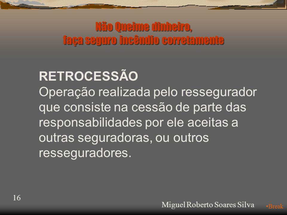 15 SEGURO ABCDE I R B Ressegurador Cosseguro Resseguro Não Queime dinheiro, faça seguro incêndio corretamente Miguel Roberto Soares Silva