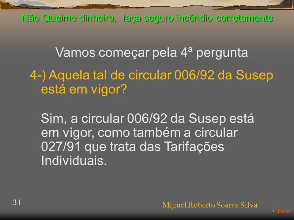 Não Queime dinheiro, faça seguro incêndio corretamente Miguel Roberto Soares Silva 31 •Break Vamos começar pela 4ª pergunta 4-) Aquela tal de circular 006/92 da Susep está em vigor.