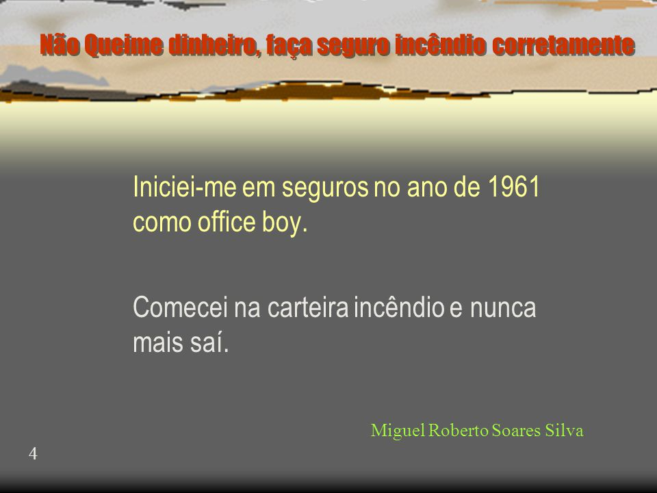 MIGUEL ROBERTO SOARES SILVA  Sou natural de Itatinga •Dia 16/08/2003 completei 42 anos trabalhando com seguros.