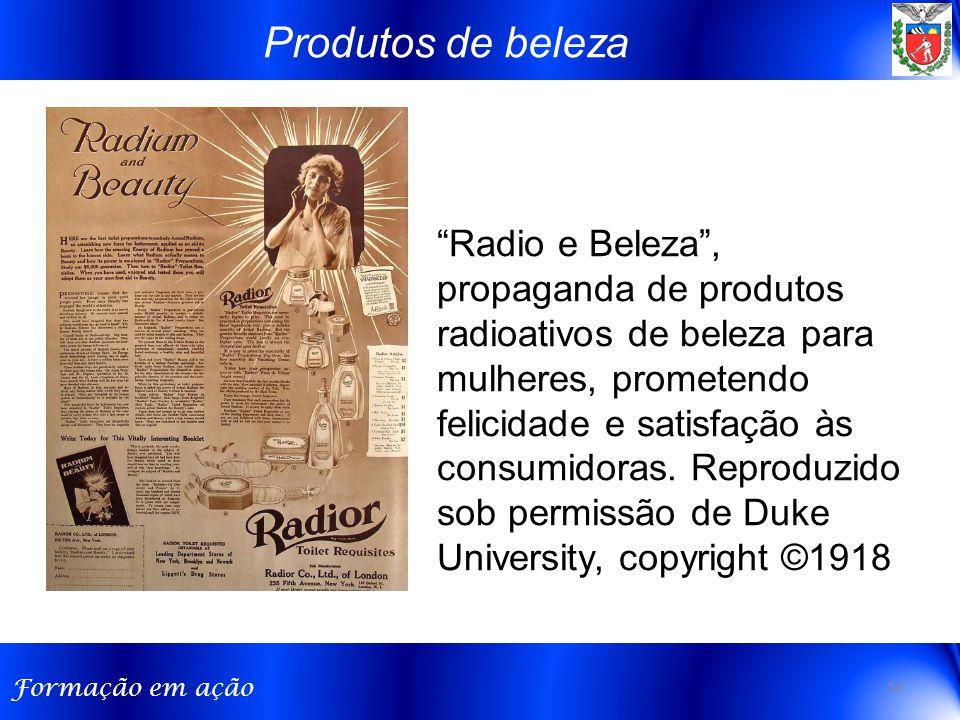 Formação em ação Radio e Beleza , propaganda de produtos radioativos de beleza para mulheres, prometendo felicidade e satisfação às consumidoras.