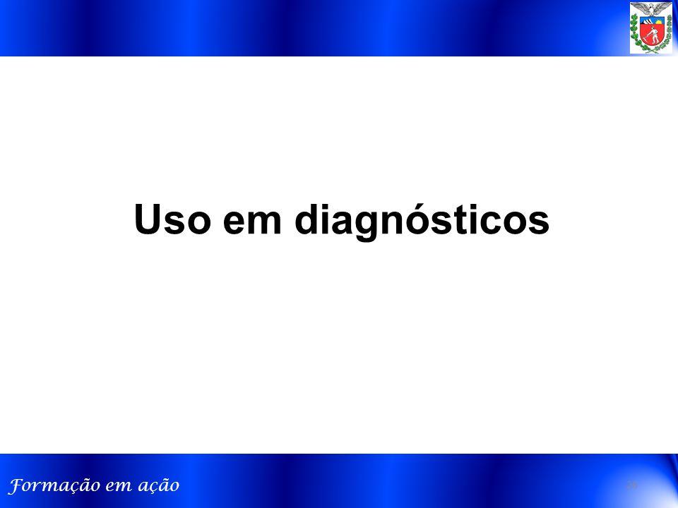 Formação em ação Uso em diagnósticos 26