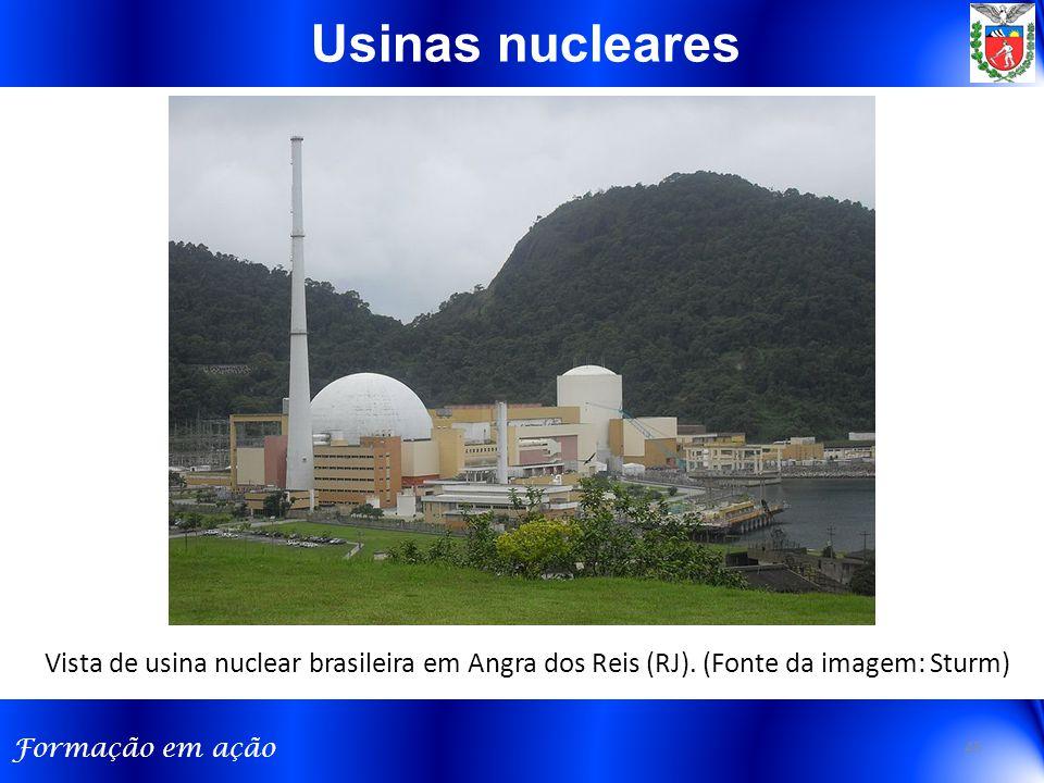 Formação em ação Vista de usina nuclear brasileira em Angra dos Reis (RJ). (Fonte da imagem: Sturm) Usinas nucleares 45