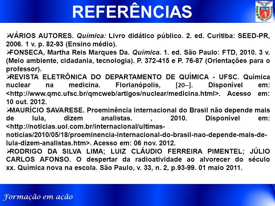 Formação em ação 60 REFERÊNCIAS  VÁRIOS AUTORES. Química: Livro didático público. 2. ed. Curitiba: SEED-PR, 2006. 1 v. p. 82-93 (Ensino médio).  FON