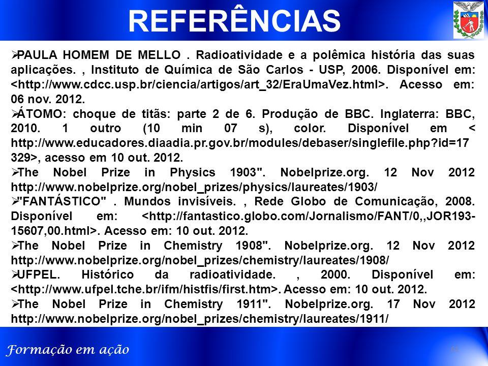 Formação em ação REFERÊNCIAS 61  PAULA HOMEM DE MELLO. Radioatividade e a polêmica história das suas aplicações., Instituto de Química de São Carlos