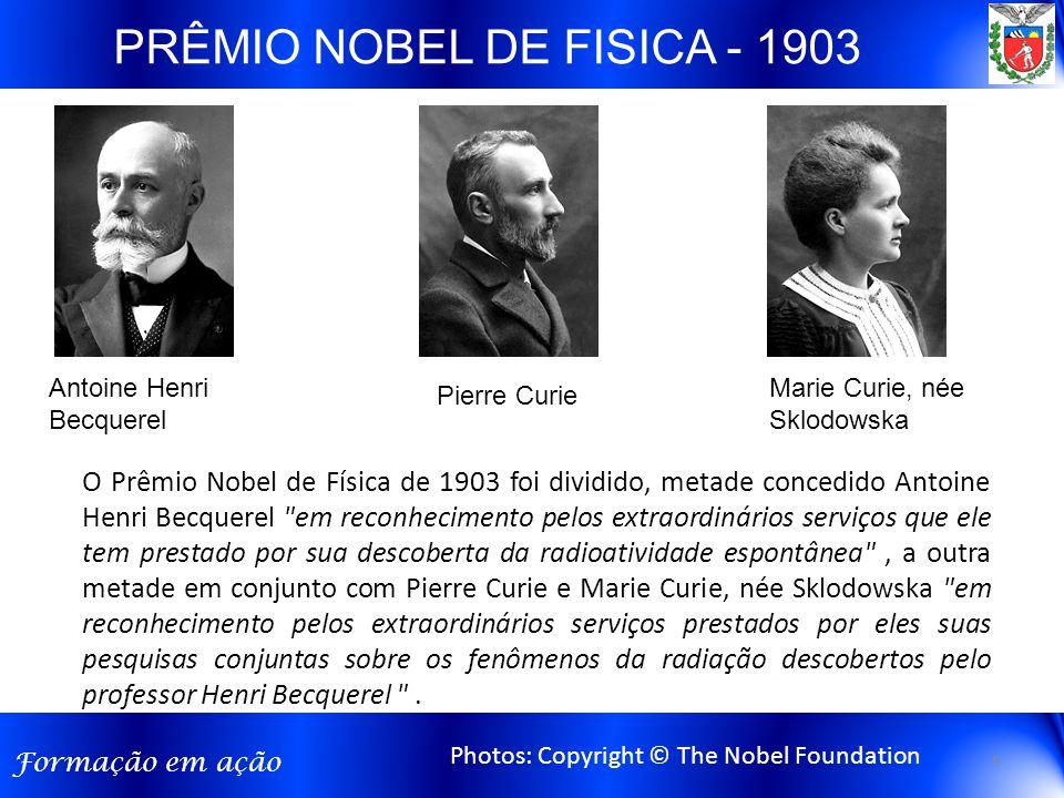 Formação em ação O Prêmio Nobel de Física de 1903 foi dividido, metade concedido Antoine Henri Becquerel