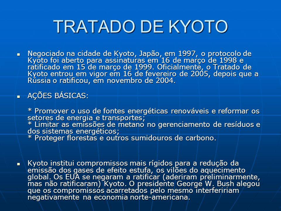 TRATADO DE KYOTO  Negociado na cidade de Kyoto, Japão, em 1997, o protocolo de Kyoto foi aberto para assinaturas em 16 de março de 1998 e ratificado