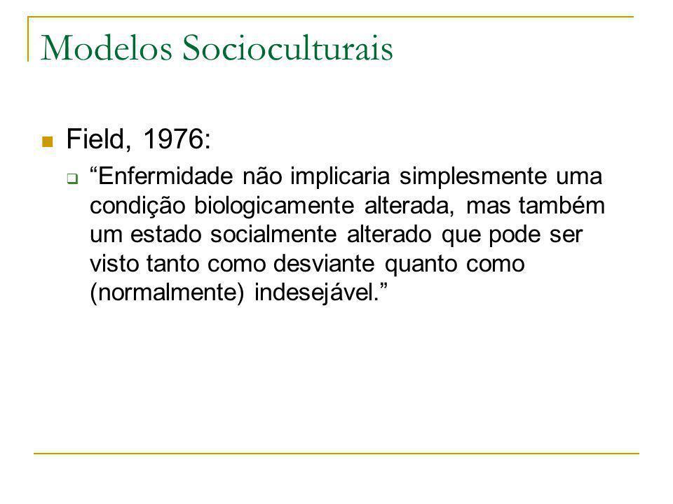 """ Field, 1976:  """"Enfermidade não implicaria simplesmente uma condição biologicamente alterada, mas também um estado socialmente alterado que pode ser"""