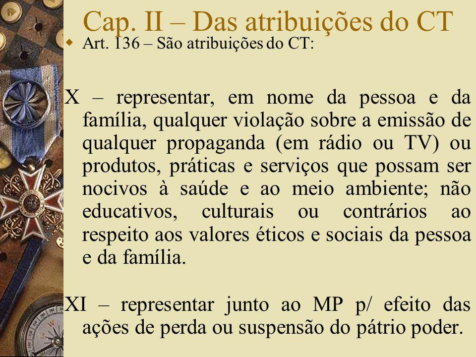 Cap. II – Das atribuições do CT  Art. 136 – São atribuições do CT: X – representar, em nome da pessoa e da família, qualquer violação sobre a emissão