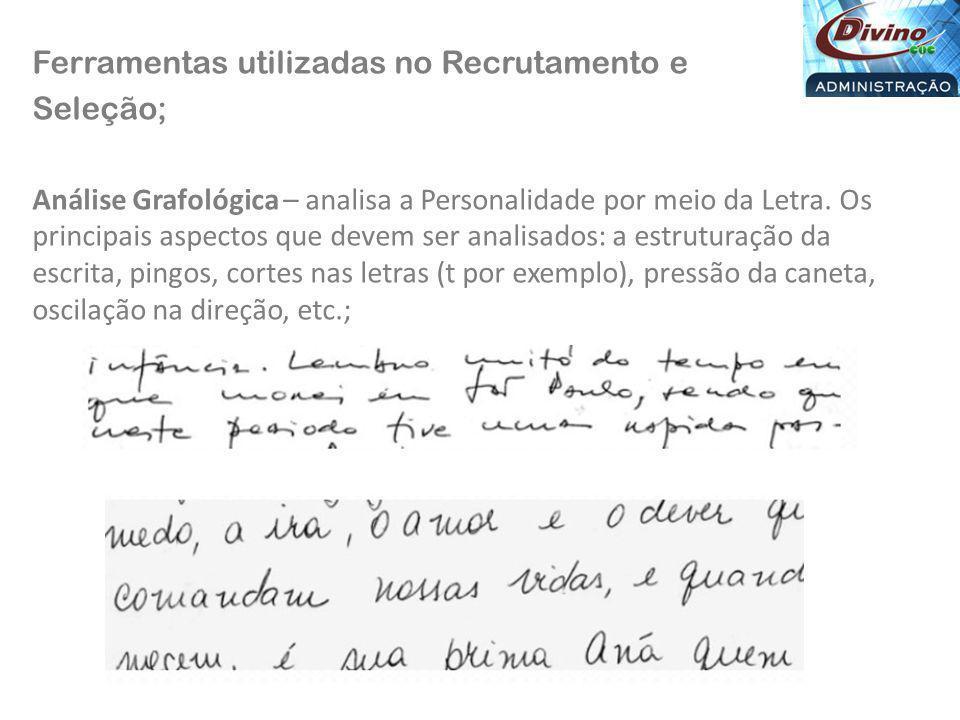 Ferramentas utilizadas no Recrutamento e Seleção; Análise Grafológica – analisa a Personalidade por meio da Letra. Os principais aspectos que devem se
