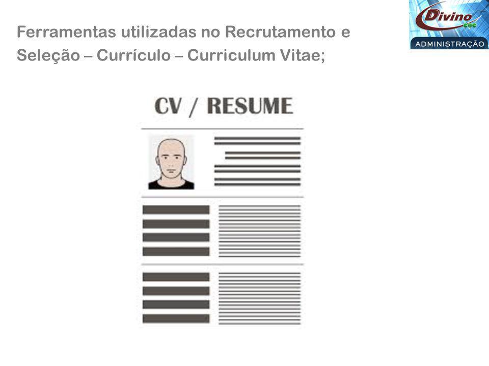 Ferramentas utilizadas no Recrutamento e Seleção – Currículo – Curriculum Vitae;