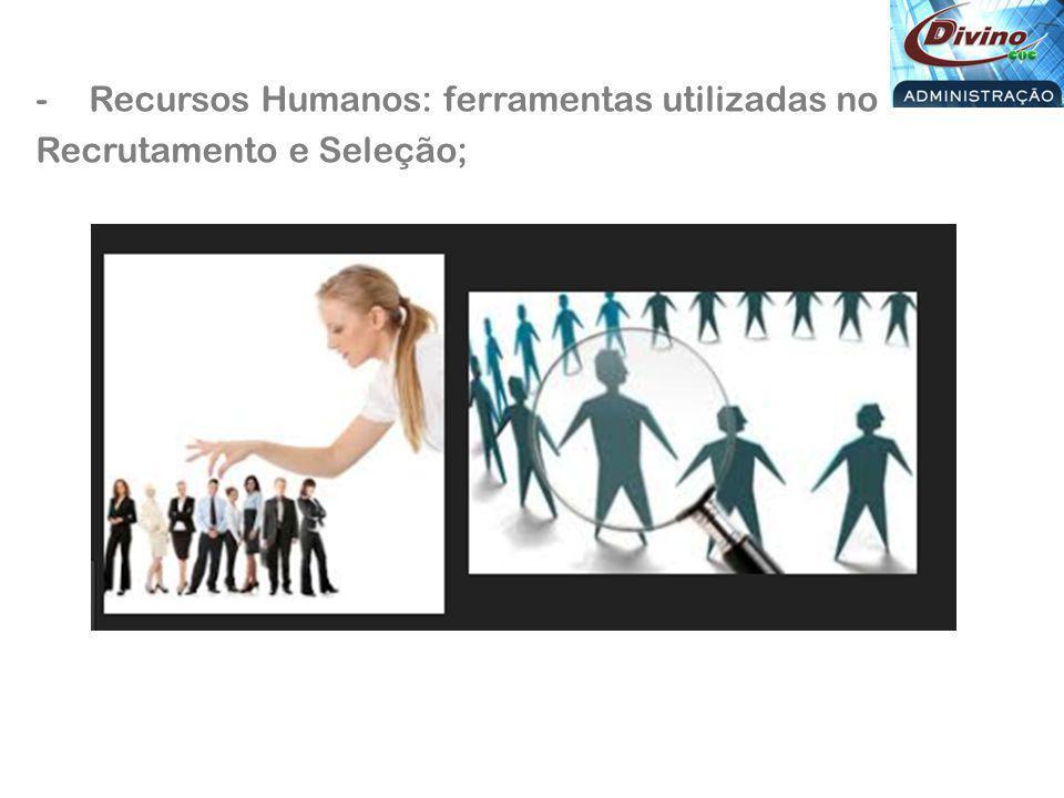 -Recursos Humanos: ferramentas utilizadas no Recrutamento e Seleção;
