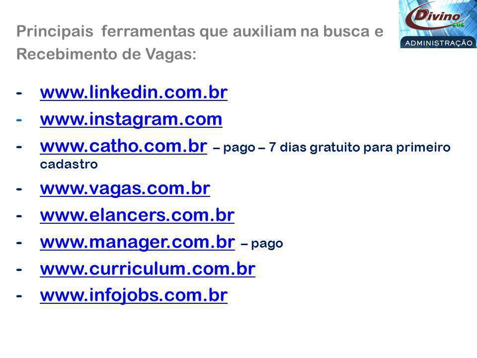 Principais ferramentas que auxiliam na busca e Recebimento de Vagas: -www.linkedin.com.brwww.linkedin.com.br -www.instagram.comwww.instagram.com -www.