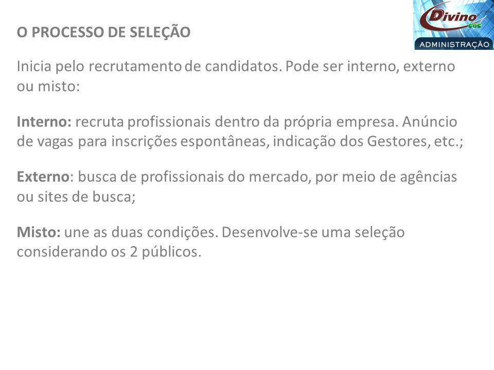 O PROCESSO DE SELEÇÃO Inicia pelo recrutamento de candidatos. Pode ser interno, externo ou misto: Interno: recruta profissionais dentro da própria emp