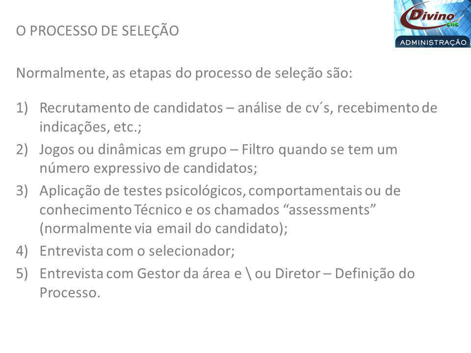O PROCESSO DE SELEÇÃO Normalmente, as etapas do processo de seleção são: 1)Recrutamento de candidatos – análise de cv´s, recebimento de indicações, et