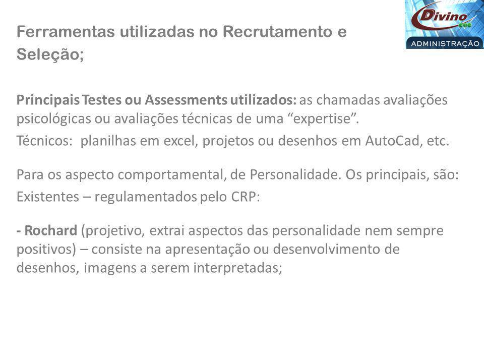 Ferramentas utilizadas no Recrutamento e Seleção; Principais Testes ou Assessments utilizados: as chamadas avaliações psicológicas ou avaliações técnicas de uma expertise .