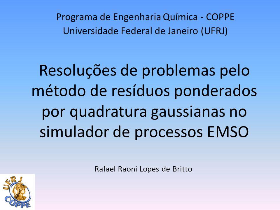 Resoluções de problemas pelo método de resíduos ponderados por quadratura gaussianas no simulador de processos EMSO Programa de Engenharia Química - C