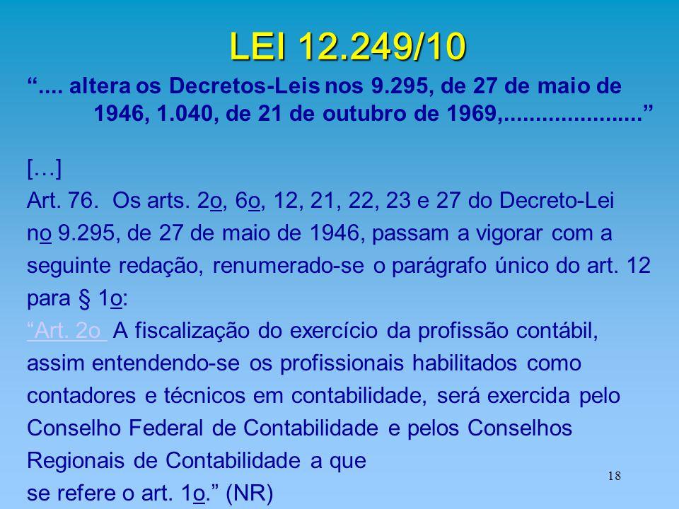 """18 LEI 12.249/10 """".... altera os Decretos-Leis nos 9.295, de 27 de maio de 1946, 1.040, de 21 de outubro de 1969,......................"""" […] Art. 76."""