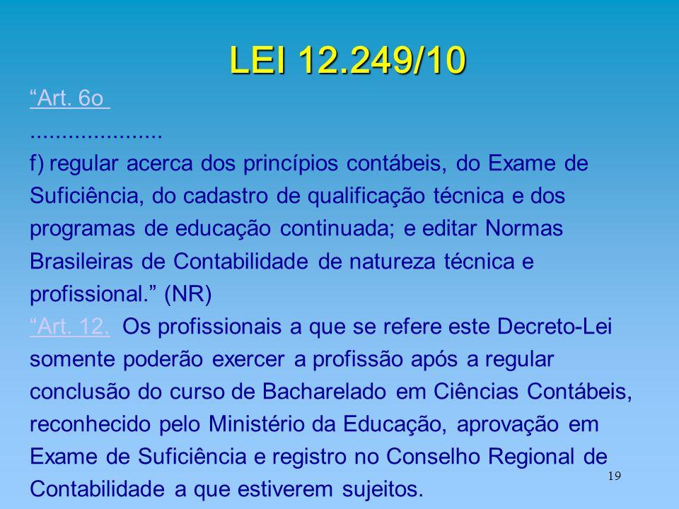 """19 LEI 12.249/10 """"Art. 6o..................... f) regular acerca dos princípios contábeis, do Exame de Suficiência, do cadastro de qualificação técnic"""