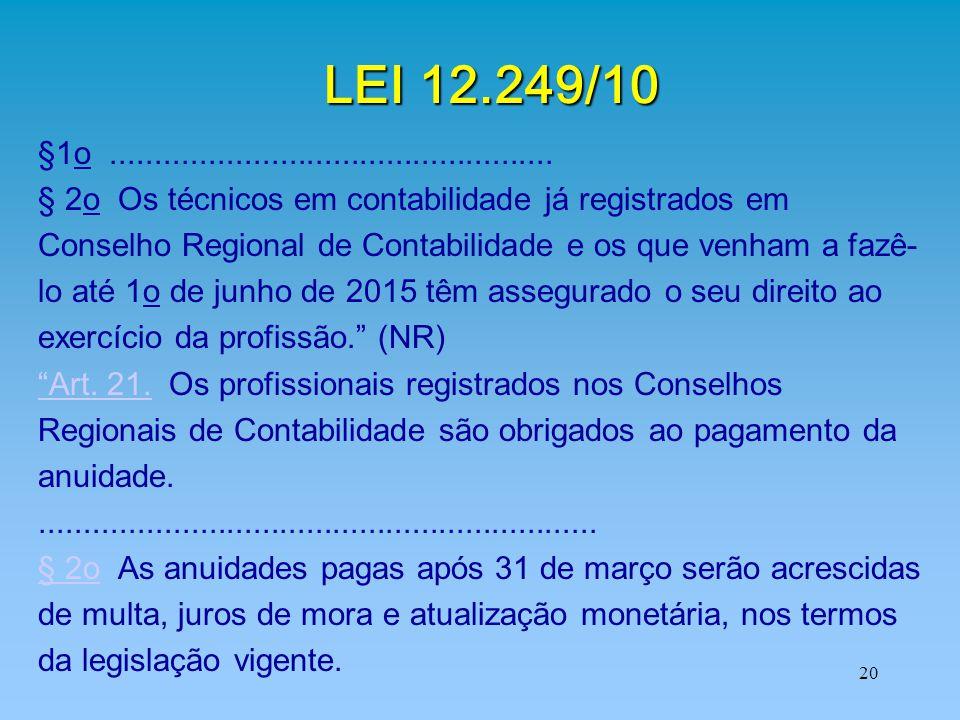 20 LEI 12.249/10 §1o.................................................. § 2o Os técnicos em contabilidade já registrados em Conselho Regional de Contab