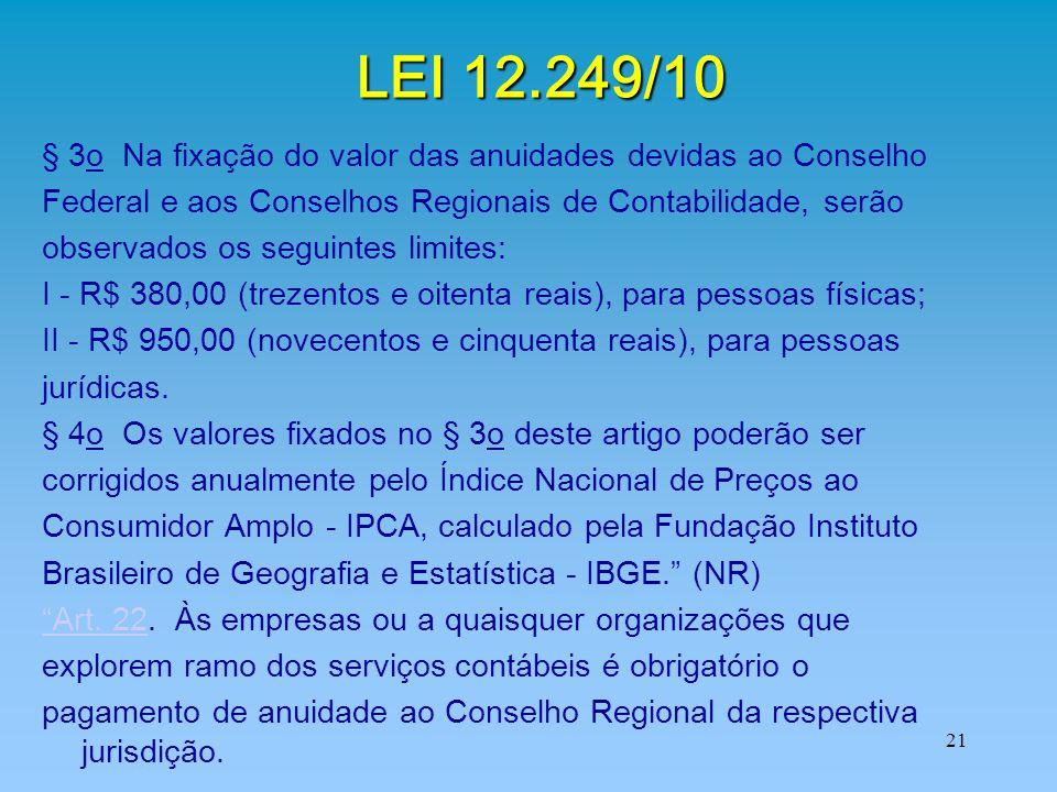 21 LEI 12.249/10 § 3o Na fixação do valor das anuidades devidas ao Conselho Federal e aos Conselhos Regionais de Contabilidade, serão observados os se