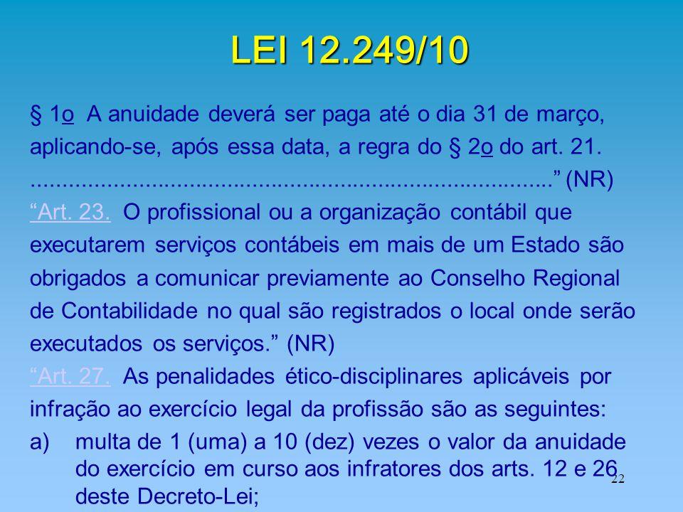 22 LEI 12.249/10 § 1o A anuidade deverá ser paga até o dia 31 de março, aplicando-se, após essa data, a regra do § 2o do art. 21......................