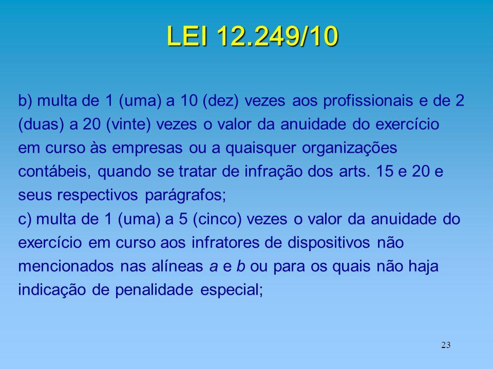 23 LEI 12.249/10 b) multa de 1 (uma) a 10 (dez) vezes aos profissionais e de 2 (duas) a 20 (vinte) vezes o valor da anuidade do exercício em curso às