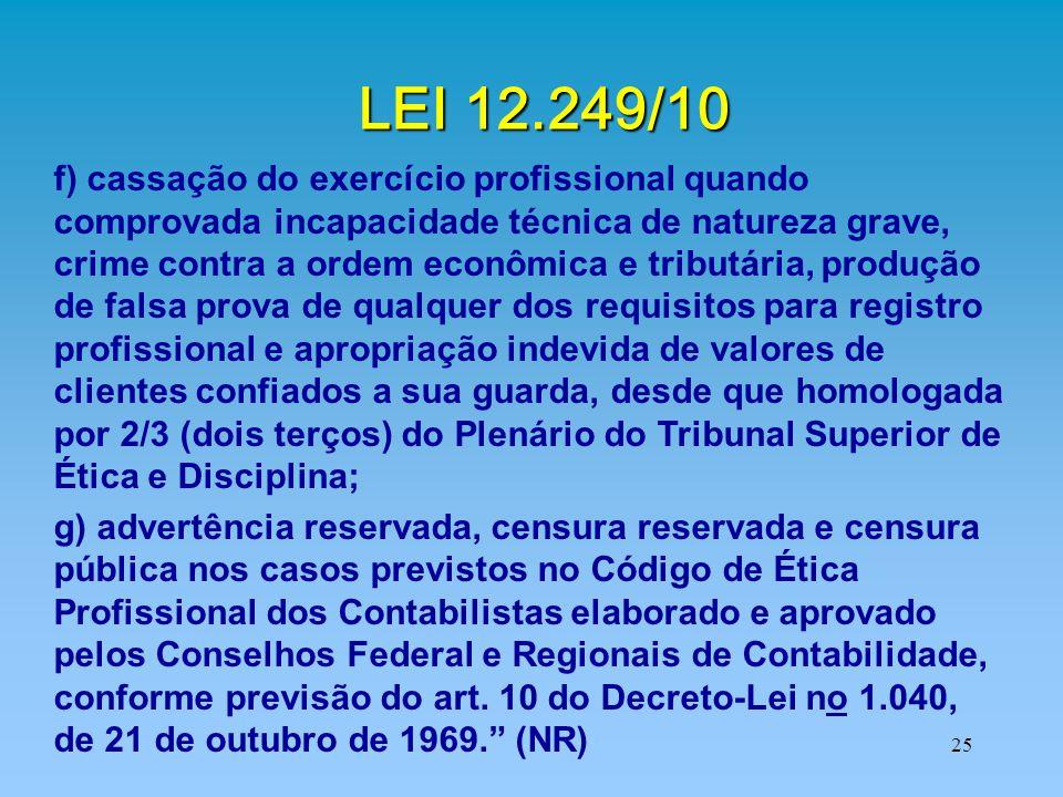 25 LEI 12.249/10 f) cassação do exercício profissional quando comprovada incapacidade técnica de natureza grave, crime contra a ordem econômica e trib