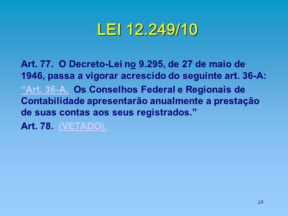 """26 LEI 12.249/10 Art. 77. O Decreto-Lei no 9.295, de 27 de maio de 1946, passa a vigorar acrescido do seguinte art. 36-A: """"Art. 36-A.""""Art. 36-A. Os Co"""