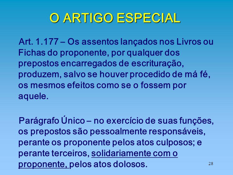 28 O ARTIGO ESPECIAL Art. 1.177 – Os assentos lançados nos Livros ou Fichas do proponente, por qualquer dos prepostos encarregados de escrituração, pr