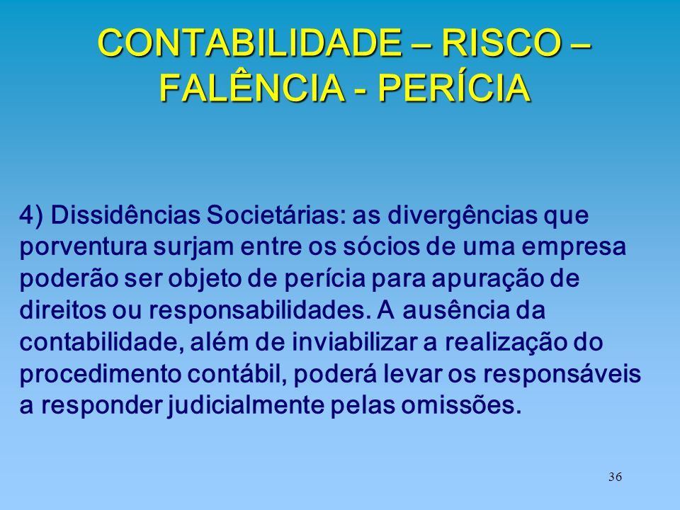 36 4) Dissidências Societárias: as divergências que porventura surjam entre os sócios de uma empresa poderão ser objeto de perícia para apuração de di