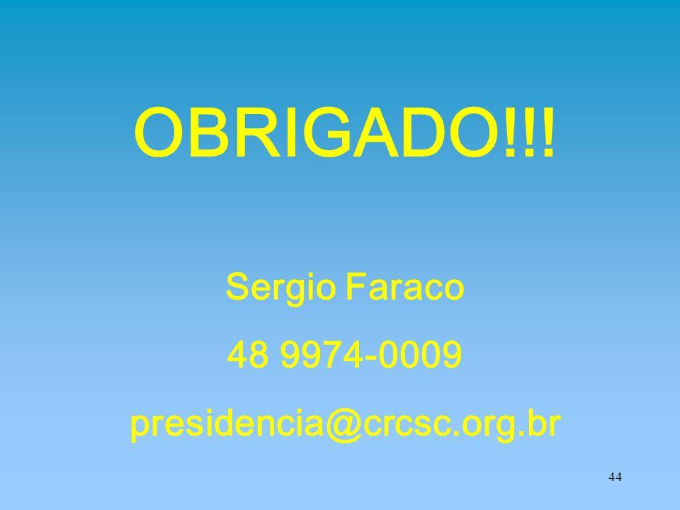 44 OBRIGADO!!! Sergio Faraco 48 9974-0009 presidencia@crcsc.org.br
