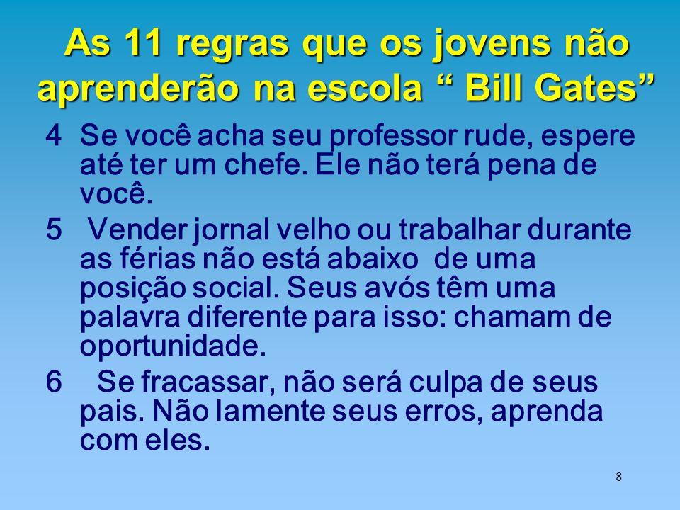 """8 As 11 regras que os jovens não aprenderão na escola """" Bill Gates"""" 4Se você acha seu professor rude, espere até ter um chefe. Ele não terá pena de vo"""