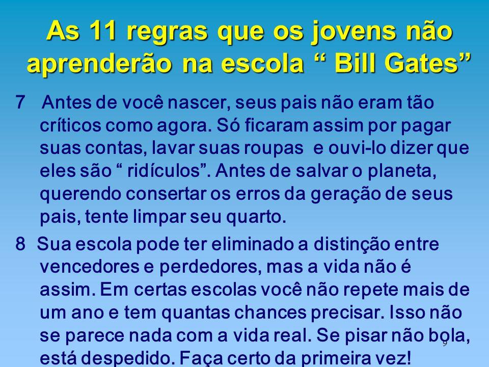 """9 As 11 regras que os jovens não aprenderão na escola """" Bill Gates"""" 7 Antes de você nascer, seus pais não eram tão críticos como agora. Só ficaram ass"""