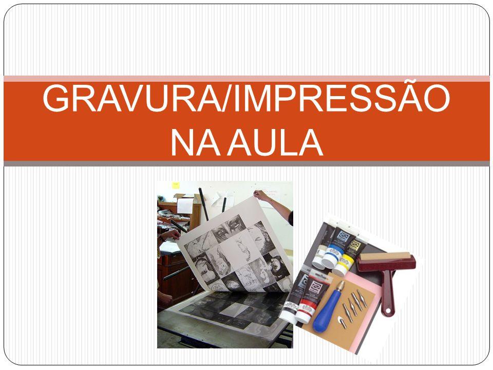 GRAVURA/IMPRESSÃO NA AULA