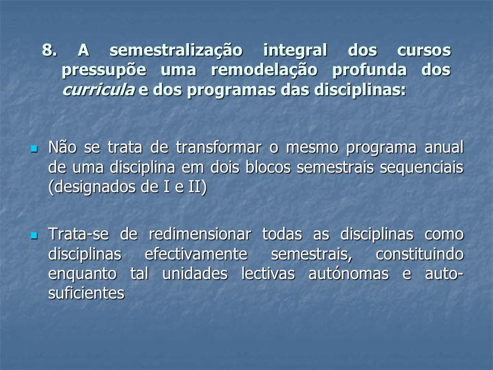 8. A semestralização integral dos cursos pressupõe uma remodelação profunda dos curricula e dos programas das disciplinas:  Não se trata de transform