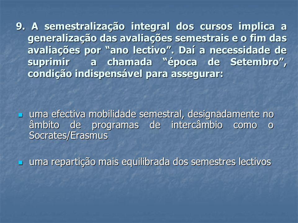 """9. A semestralização integral dos cursos implica a generalização das avaliações semestrais e o fim das avaliações por """"ano lectivo"""". Daí a necessidade"""