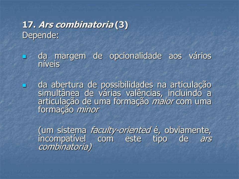 17. Ars combinatoria (3) Depende:  da margem de opcionalidade aos vários níveis  da abertura de possibilidades na articulação simultânea de várias v