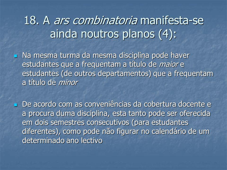 18. A ars combinatoria manifesta-se ainda noutros planos (4):  Na mesma turma da mesma disciplina pode haver estudantes que a frequentam a título de