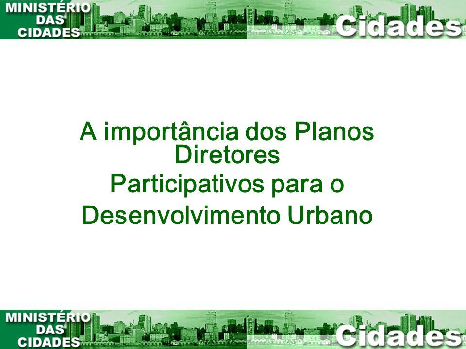 1 A importância dos Planos Diretores Participativos para o Desenvolvimento Urbano