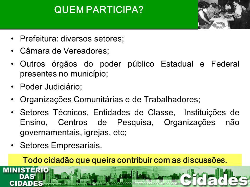 11 Todo cidadão que queira contribuir com as discussões. •Prefeitura: diversos setores; •Câmara de Vereadores; •Outros órgãos do poder público Estadua