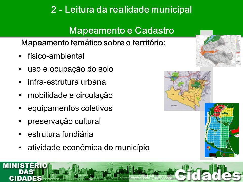 24 2 - Leitura da realidade municipal Mapeamento e Cadastro Mapeamento temático sobre o território: • físico-ambiental • uso e ocupação do solo • infr