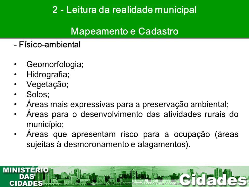 25 2 - Leitura da realidade municipal Mapeamento e Cadastro - Físico-ambiental •Geomorfologia; •Hidrografia; •Vegetação; •Solos; •Áreas mais expressiv