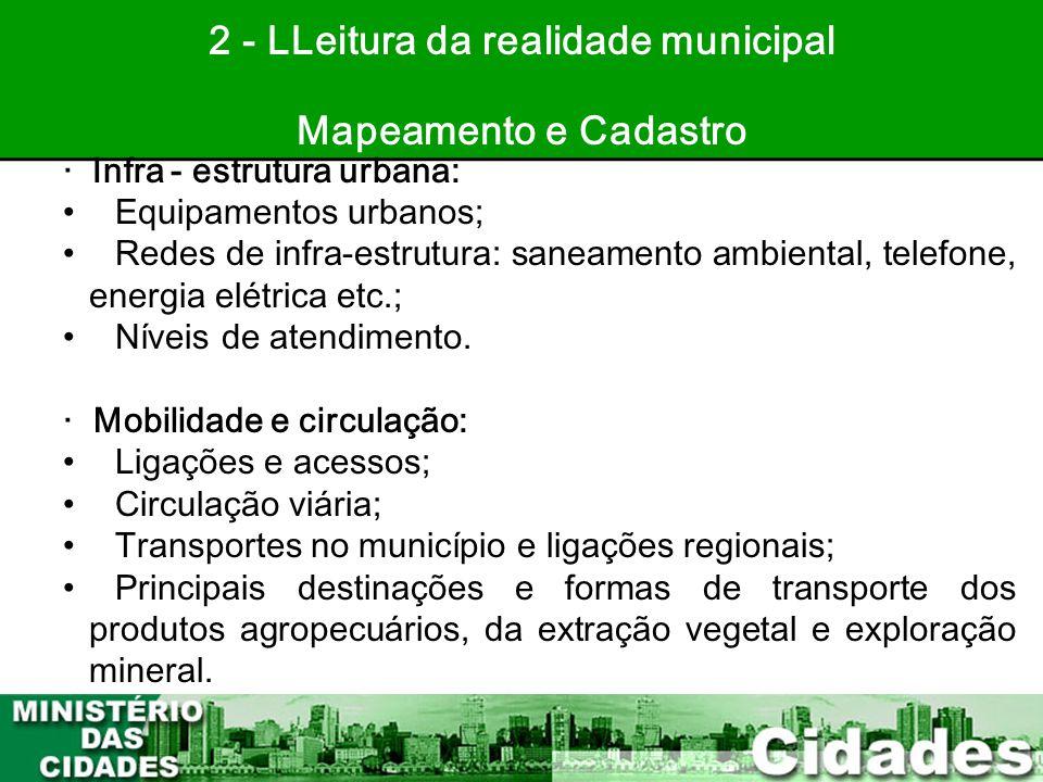 27 2 - LLeitura da realidade municipal Mapeamento e Cadastro · Infra - estrutura urbana: •Equipamentos urbanos; •Redes de infra-estrutura: saneamento