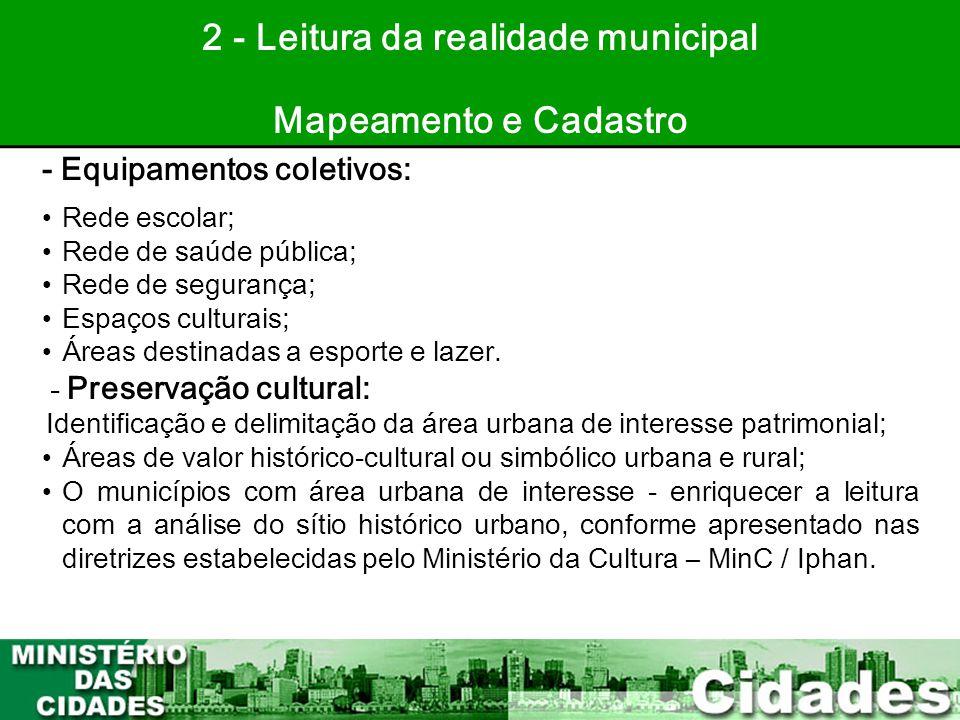 28 2 - Leitura da realidade municipal Mapeamento e Cadastro - Equipamentos coletivos: •Rede escolar; •Rede de saúde pública; •Rede de segurança; •Espa