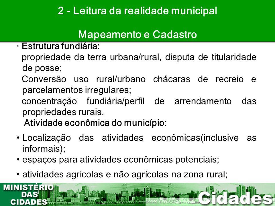 29 2 - Leitura da realidade municipal Mapeamento e Cadastro · Estrutura fundiária: propriedade da terra urbana/rural, disputa de titularidade de posse